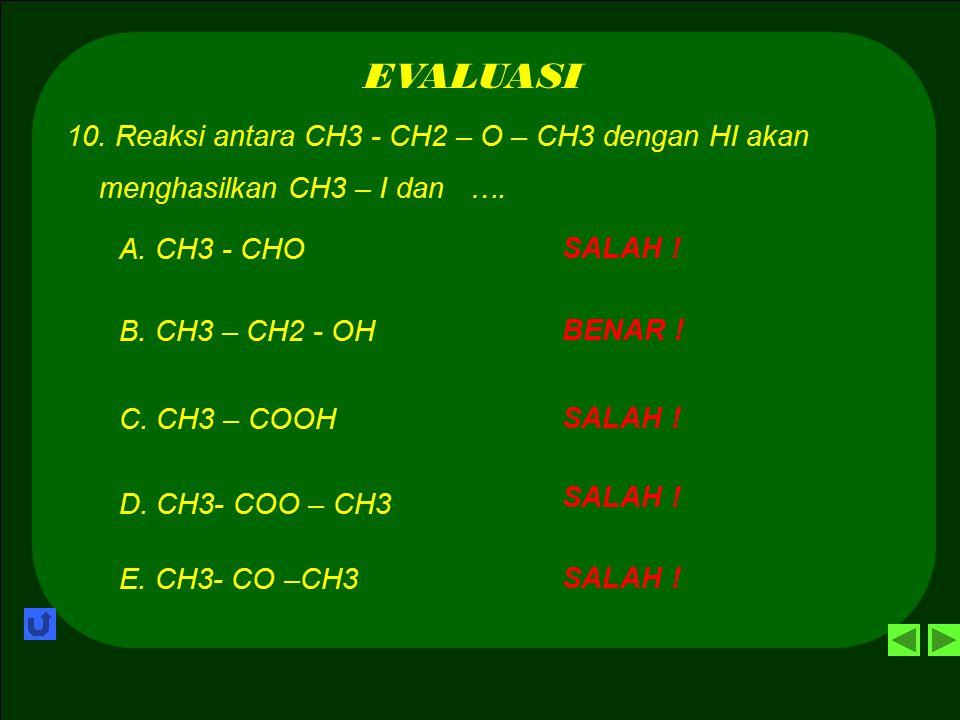 EVALUASI 10. Reaksi antara CH3 - CH2 – O – CH3 dengan HI akan