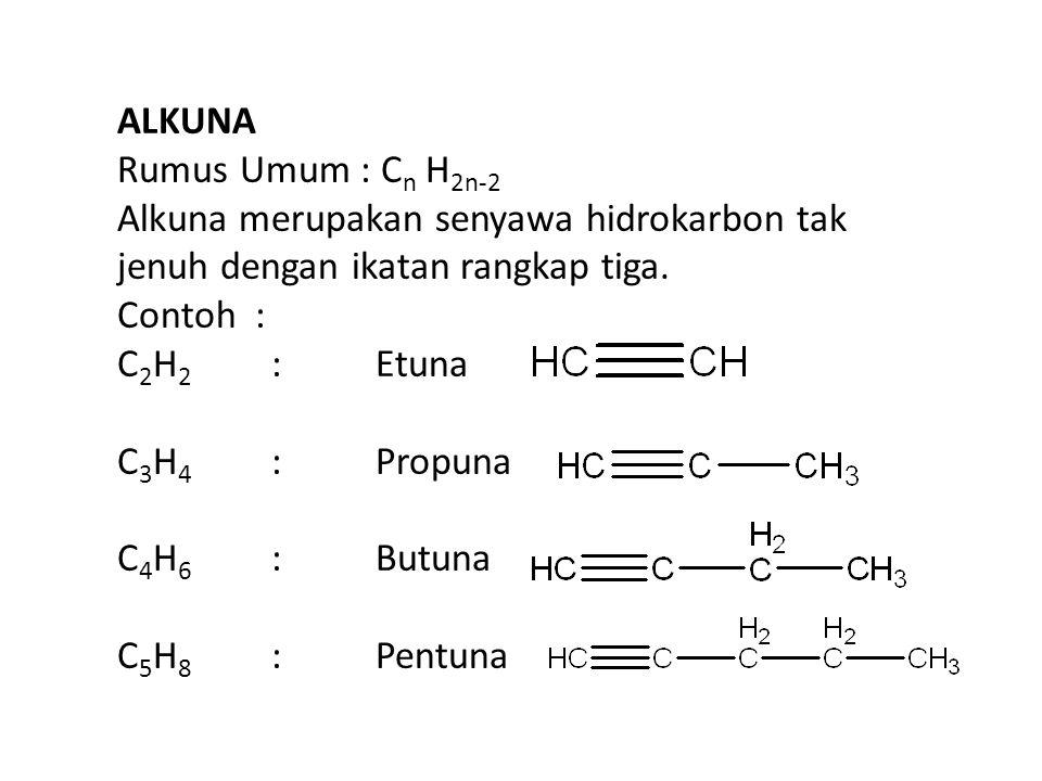 ALKUNA Rumus Umum : Cn H2n-2. Alkuna merupakan senyawa hidrokarbon tak. jenuh dengan ikatan rangkap tiga.