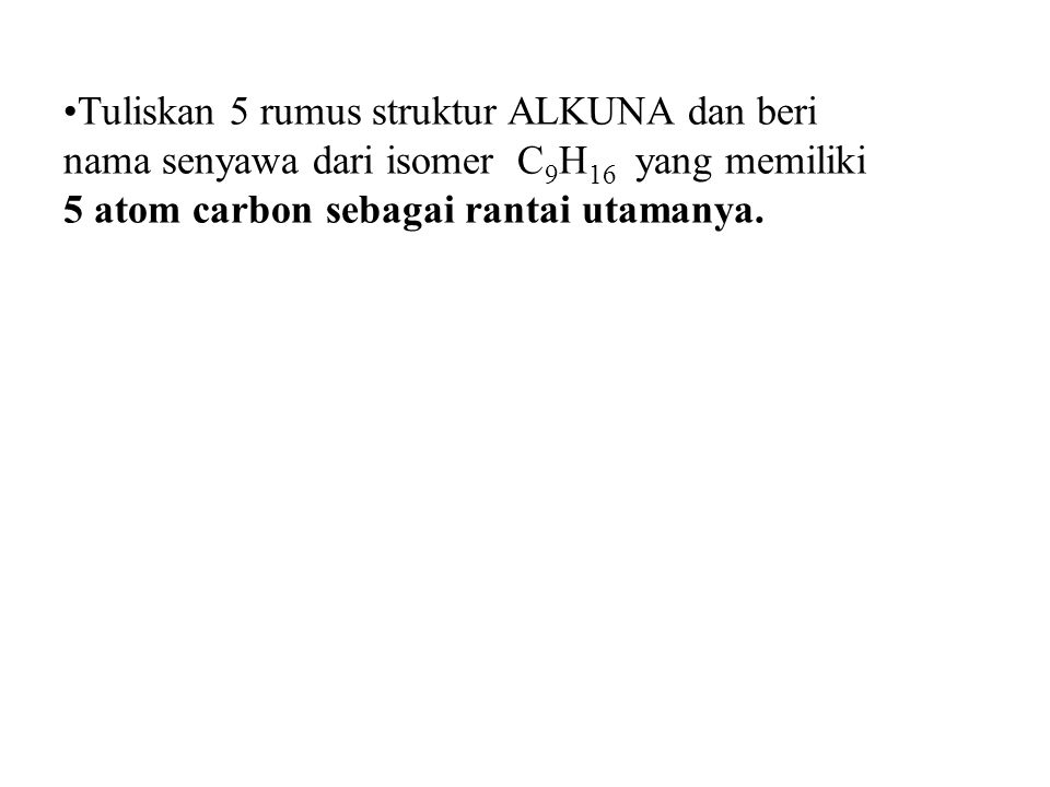 Tuliskan 5 rumus struktur ALKUNA dan beri nama senyawa dari isomer C9H16 yang memiliki 5 atom carbon sebagai rantai utamanya.