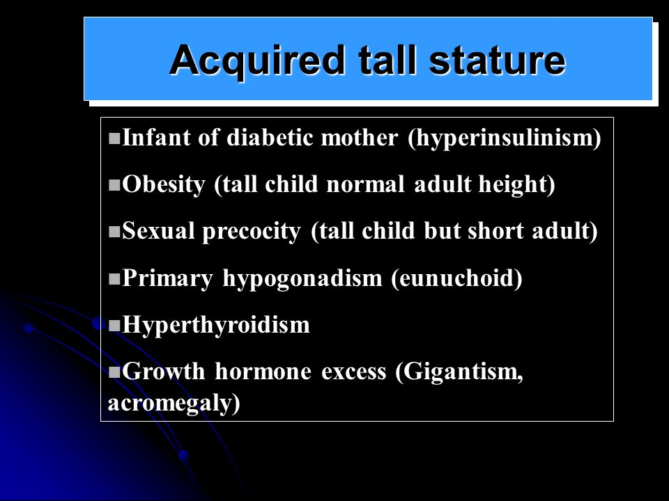 Acquired tall stature Infant of diabetic mother (hyperinsulinism)