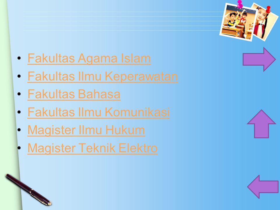 Fakultas Agama Islam Fakultas Ilmu Keperawatan. Fakultas Bahasa. Fakultas Ilmu Komunikasi. Magister Ilmu Hukum.