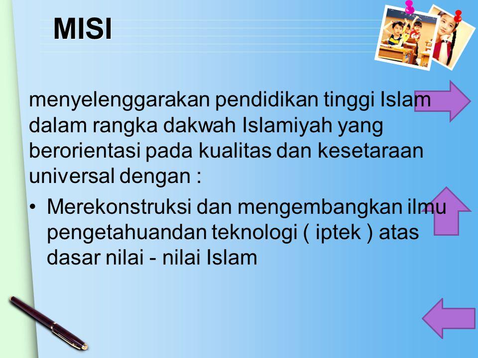 MISI menyelenggarakan pendidikan tinggi Islam dalam rangka dakwah Islamiyah yang berorientasi pada kualitas dan kesetaraan universal dengan :