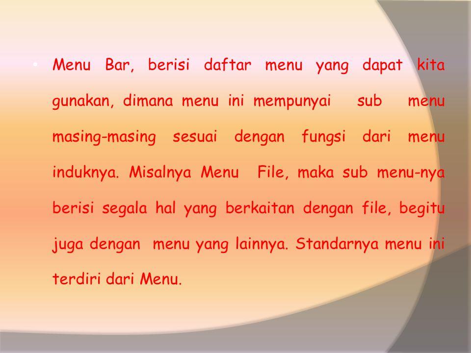 • Menu Bar, berisi daftar menu yang dapat kita gunakan, dimana menu ini mempunyai sub menu masing-masing sesuai dengan fungsi dari menu induknya.