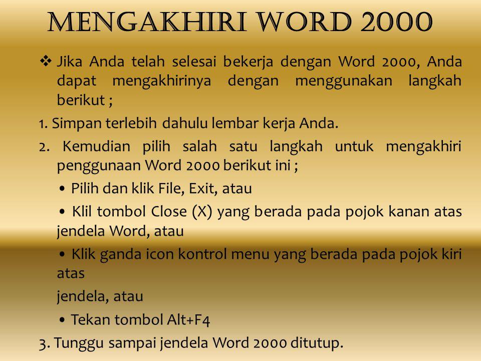 Mengakhiri Word 2000 Jika Anda telah selesai bekerja dengan Word 2000, Anda dapat mengakhirinya dengan menggunakan langkah berikut ;