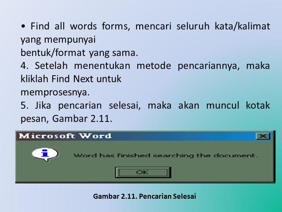 • Find all words forms, mencari seluruh kata/kalimat yang mempunyai