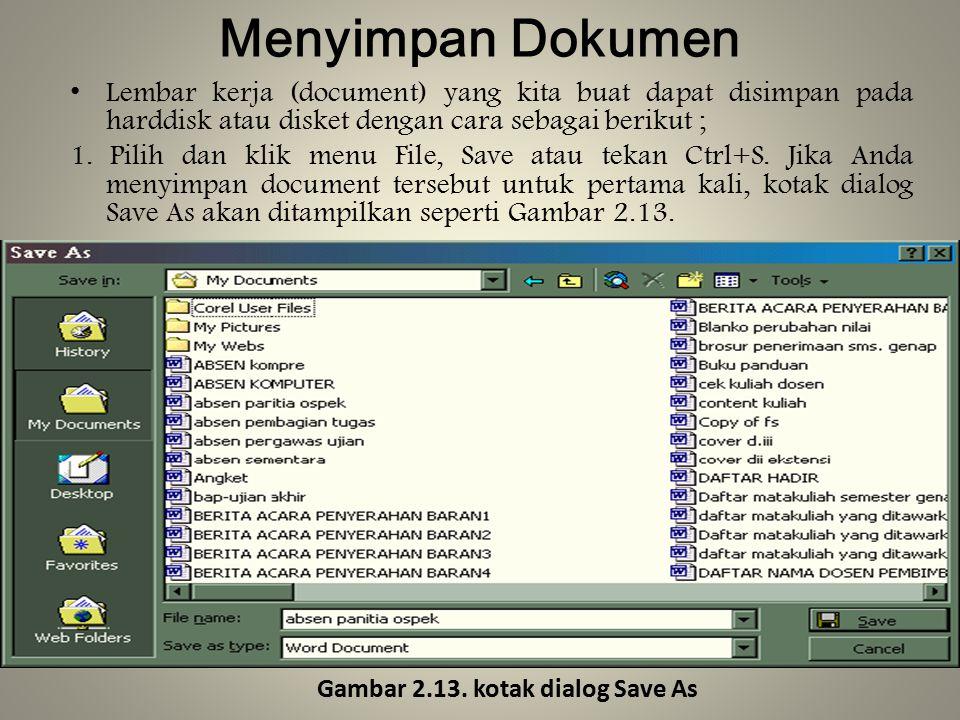 Menyimpan Dokumen Lembar kerja (document) yang kita buat dapat disimpan pada harddisk atau disket dengan cara sebagai berikut ;