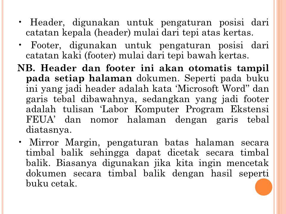 • Header, digunakan untuk pengaturan posisi dari catatan kepala (header) mulai dari tepi atas kertas.