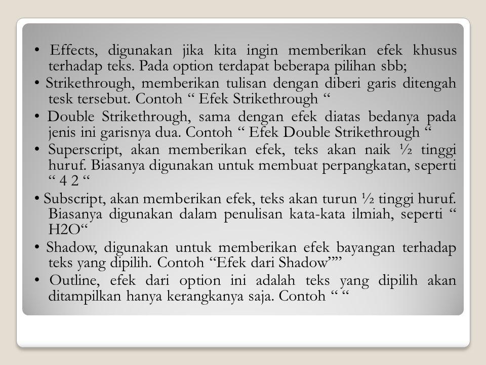• Effects, digunakan jika kita ingin memberikan efek khusus terhadap teks.