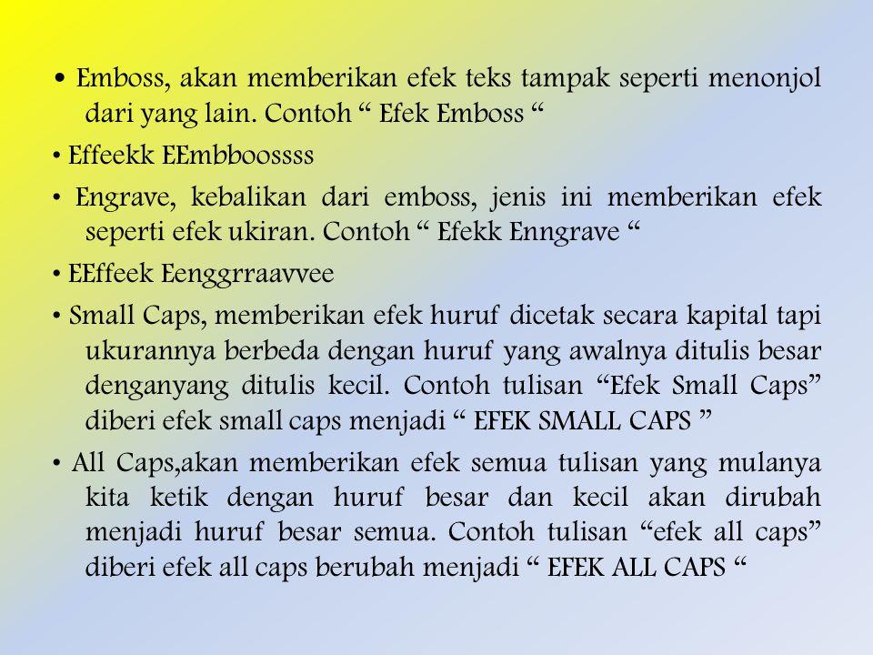 • Emboss, akan memberikan efek teks tampak seperti menonjol dari yang lain.