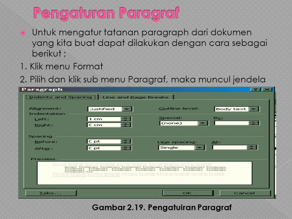 Pengaturan Paragraf Untuk mengatur tatanan paragraph dari dokumen yang kita buat dapat dilakukan dengan cara sebagai berikut ;