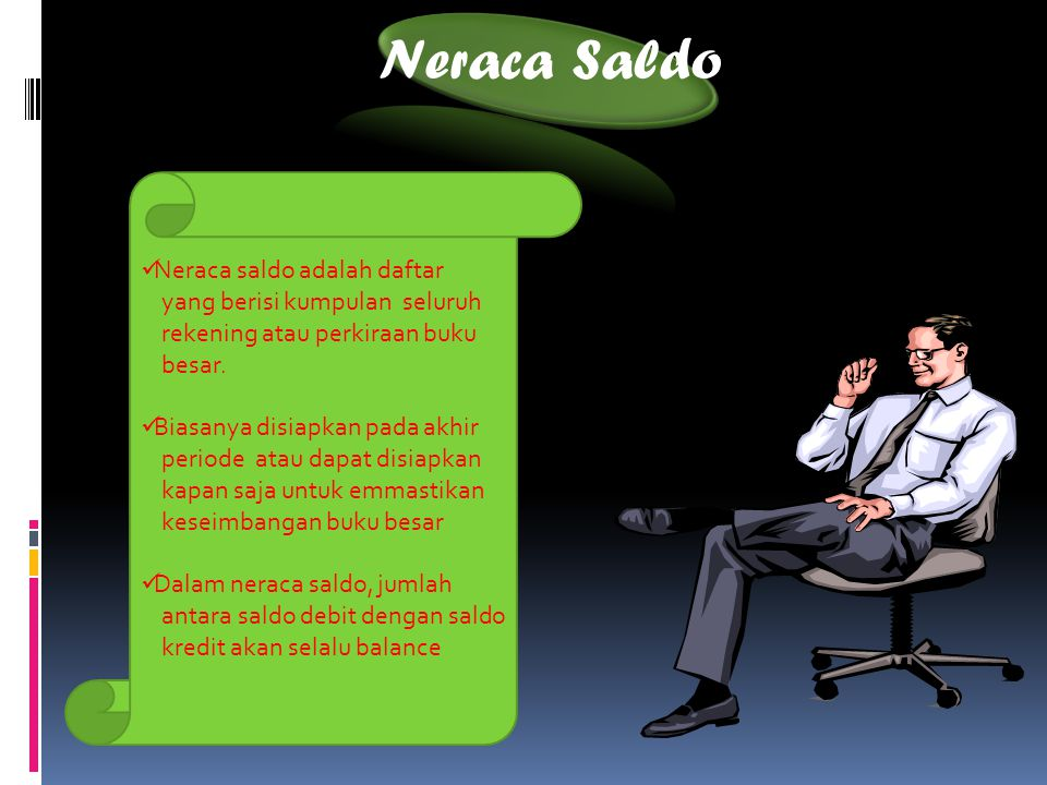 Neraca Saldo Neraca saldo adalah daftar yang berisi kumpulan seluruh