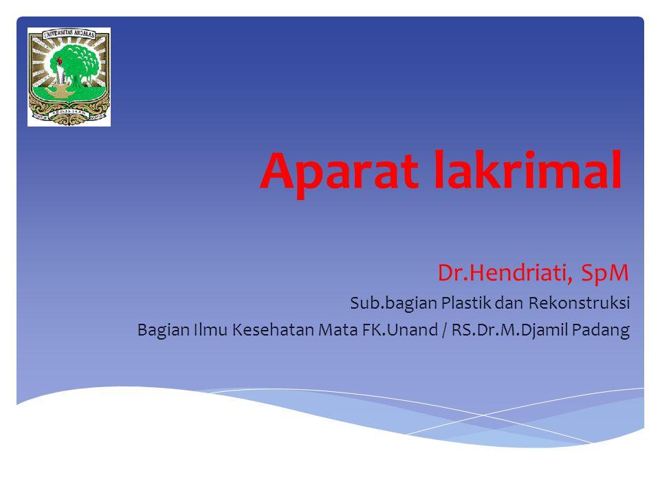 Aparat lakrimal Dr.Hendriati, SpM Sub.bagian Plastik dan Rekonstruksi