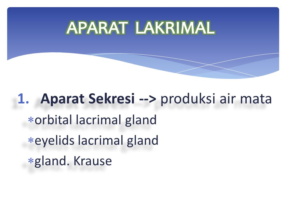 APARAT LAKRIMAL Aparat Sekresi --> produksi air mata
