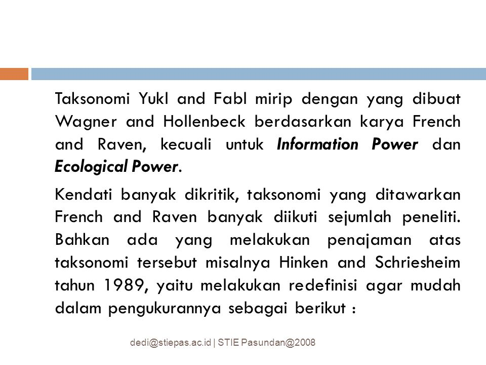 Taksonomi Yukl and Fabl mirip dengan yang dibuat Wagner and Hollenbeck berdasarkan karya French and Raven, kecuali untuk Information Power dan Ecological Power.