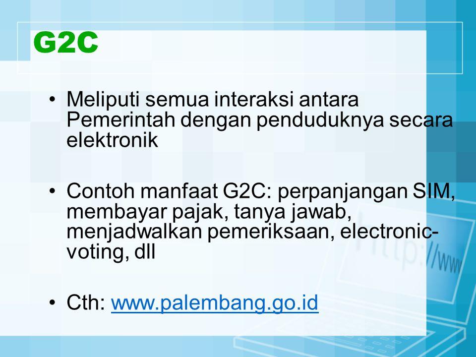 G2C Meliputi semua interaksi antara Pemerintah dengan penduduknya secara elektronik.