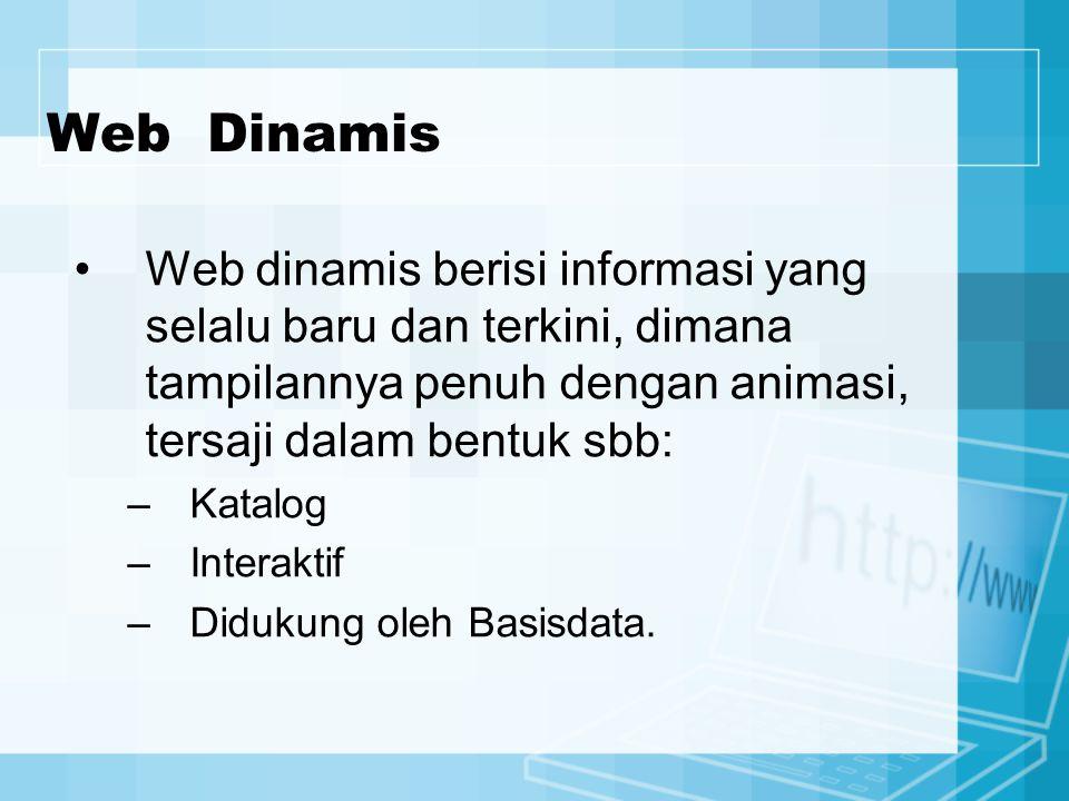 Web Dinamis Web dinamis berisi informasi yang selalu baru dan terkini, dimana tampilannya penuh dengan animasi, tersaji dalam bentuk sbb: