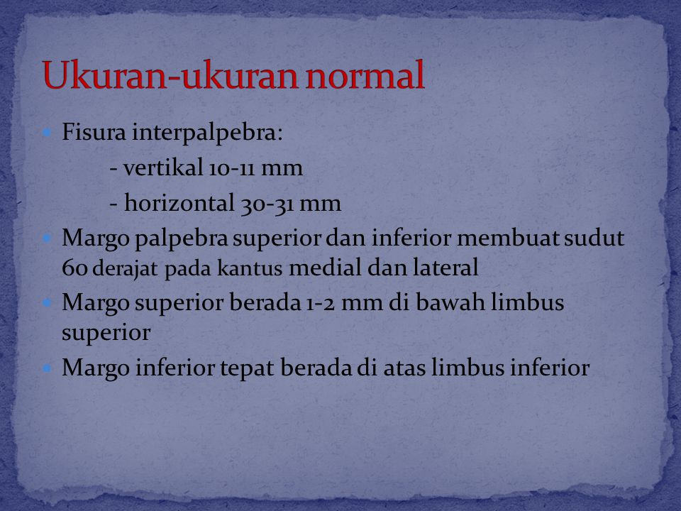 Ukuran-ukuran normal Fisura interpalpebra: - vertikal 10-11 mm