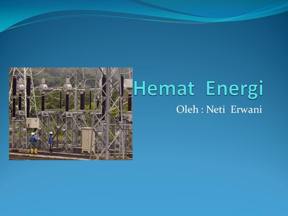 Hemat Energi Oleh : Neti Erwani