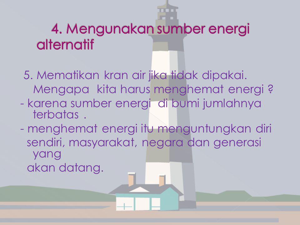 4. Mengunakan sumber energi alternatif