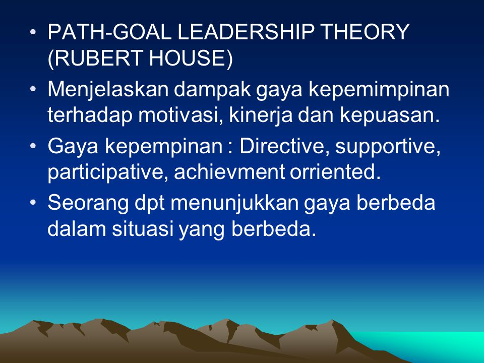 PATH-GOAL LEADERSHIP THEORY (RUBERT HOUSE)