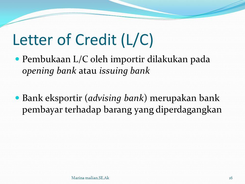Letter of Credit (L/C) Pembukaan L/C oleh importir dilakukan pada opening bank atau issuing bank.