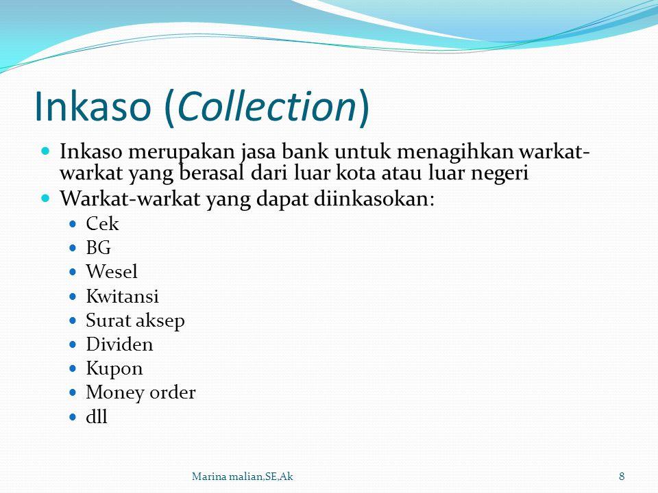 Inkaso (Collection) Inkaso merupakan jasa bank untuk menagihkan warkat-warkat yang berasal dari luar kota atau luar negeri.
