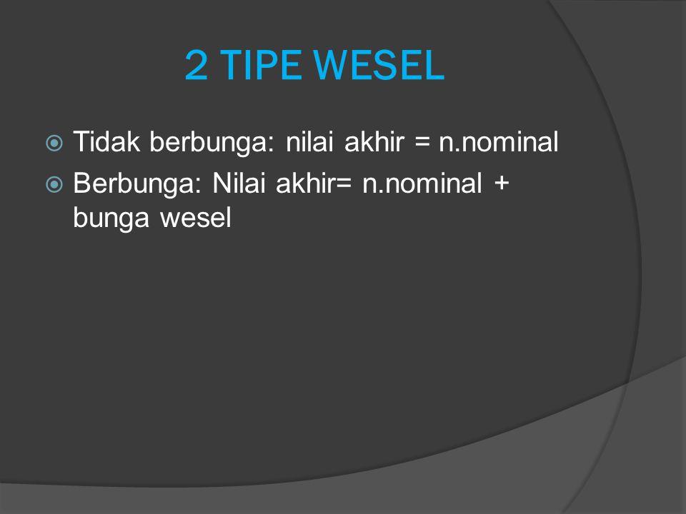 2 TIPE WESEL Tidak berbunga: nilai akhir = n.nominal