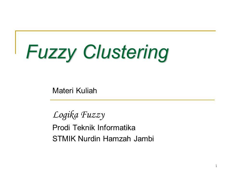 Fuzzy Clustering Logika Fuzzy Materi Kuliah Prodi Teknik Informatika