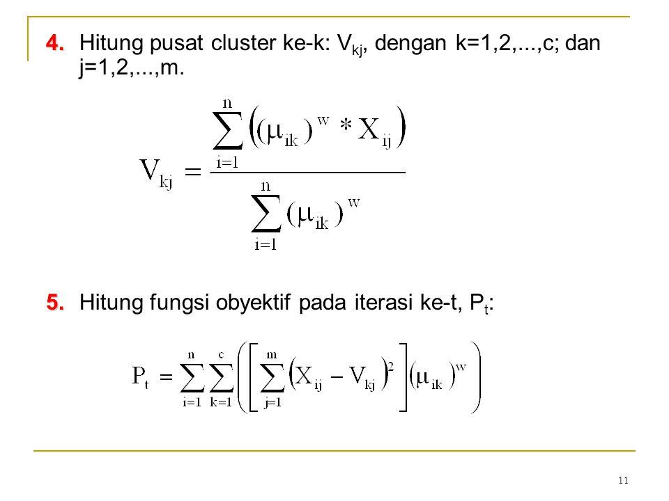 4. Hitung pusat cluster ke-k: Vkj, dengan k=1,2,...,c; dan j=1,2,...,m.
