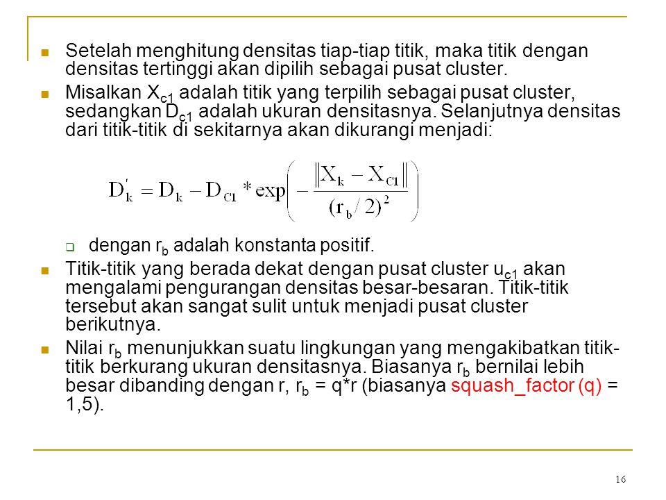 Setelah menghitung densitas tiap-tiap titik, maka titik dengan densitas tertinggi akan dipilih sebagai pusat cluster.