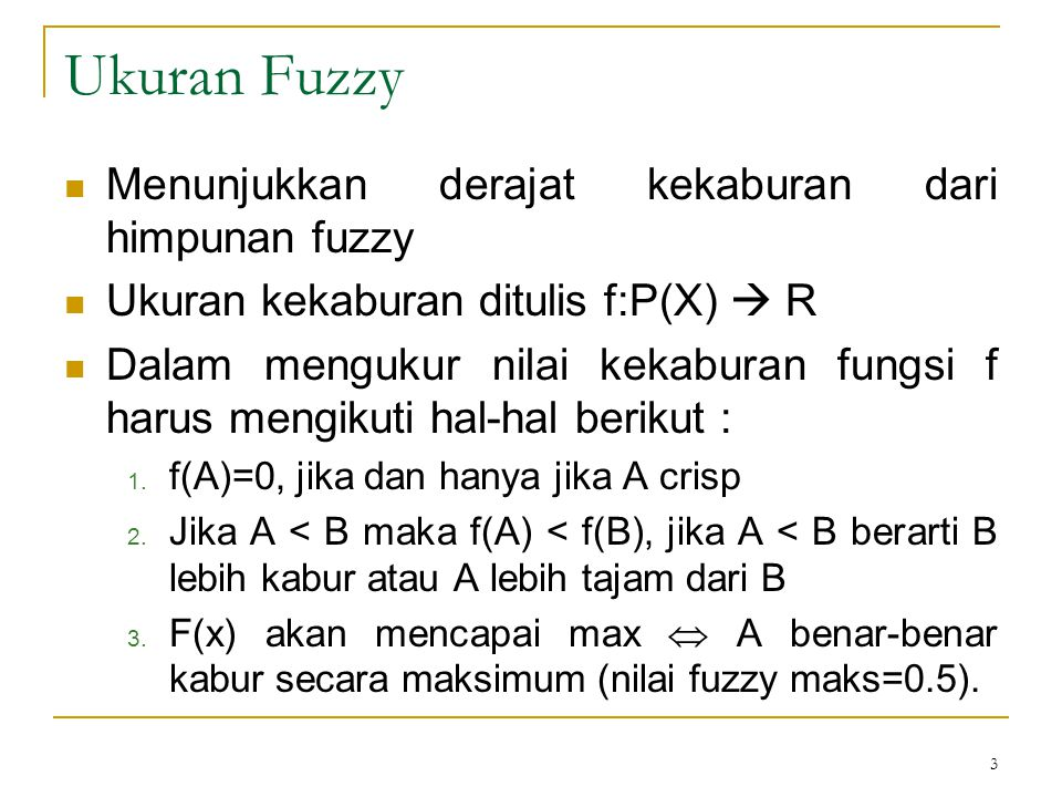 Ukuran Fuzzy Menunjukkan derajat kekaburan dari himpunan fuzzy