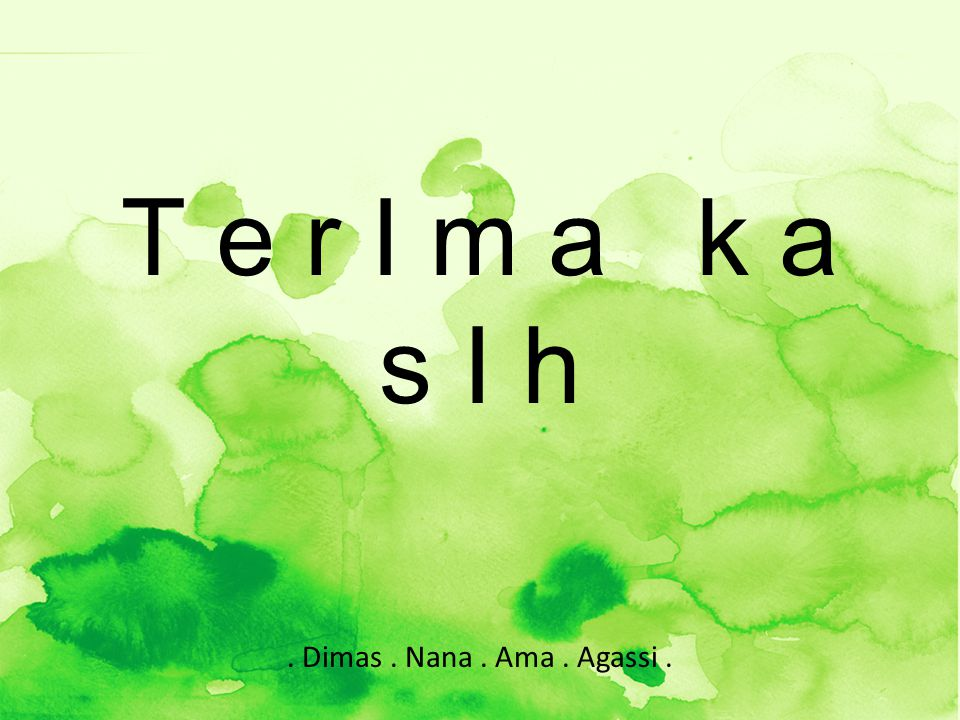 T e r I m a k a s I h . Dimas . Nana . Ama . Agassi .