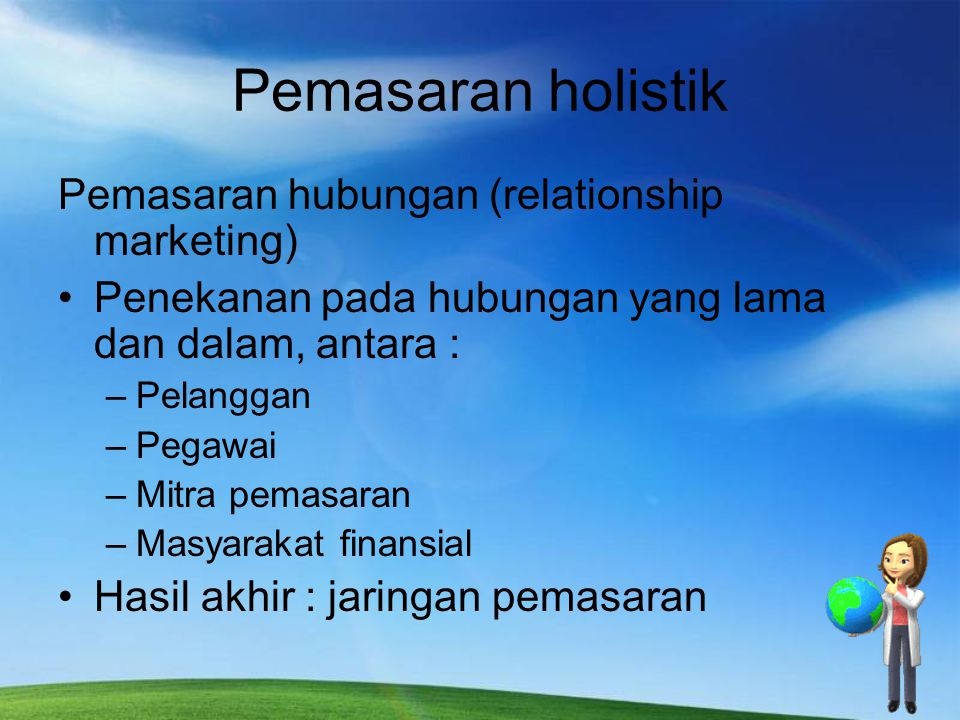Pemasaran holistik Pemasaran hubungan (relationship marketing)