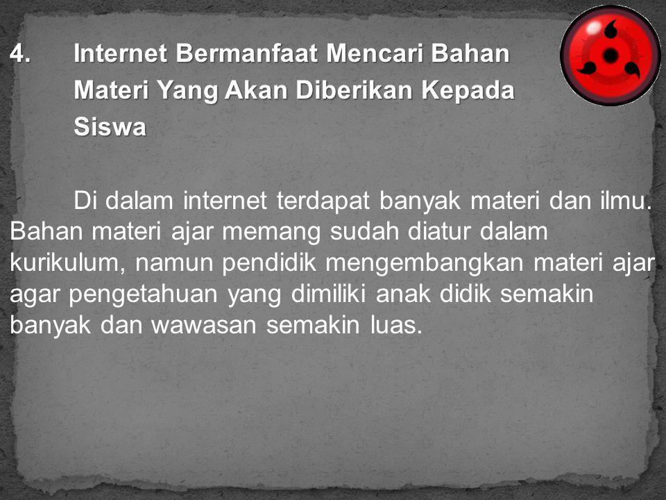 4. Internet Bermanfaat Mencari Bahan Materi Yang Akan Diberikan Kepada