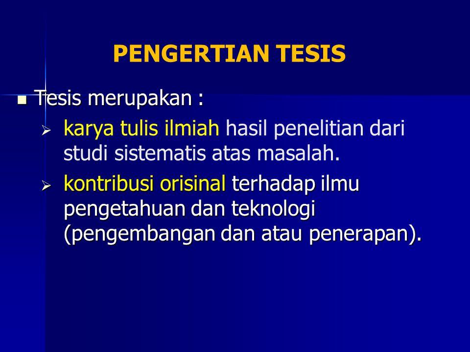 PENGERTIAN TESIS Tesis merupakan :