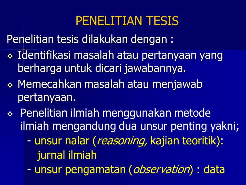 PENELITIAN TESIS Penelitian tesis dilakukan dengan :