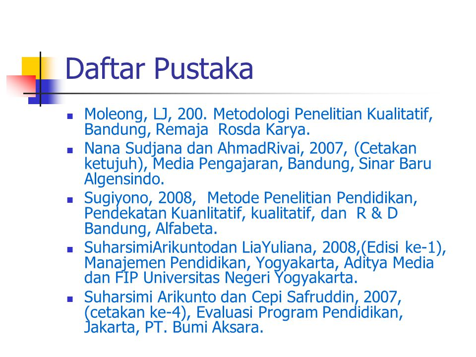 Daftar Pustaka Moleong, LJ, 200. Metodologi Penelitian Kualitatif, Bandung, Remaja Rosda Karya.
