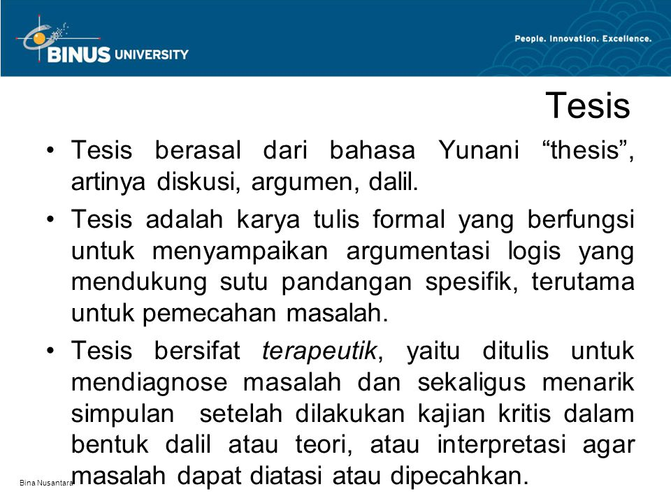 Tesis Tesis berasal dari bahasa Yunani thesis , artinya diskusi, argumen, dalil.