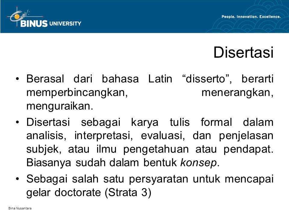 Disertasi Berasal dari bahasa Latin disserto , berarti memperbincangkan, menerangkan, menguraikan.
