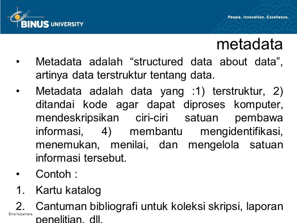 metadata Metadata adalah structured data about data , artinya data terstruktur tentang data.