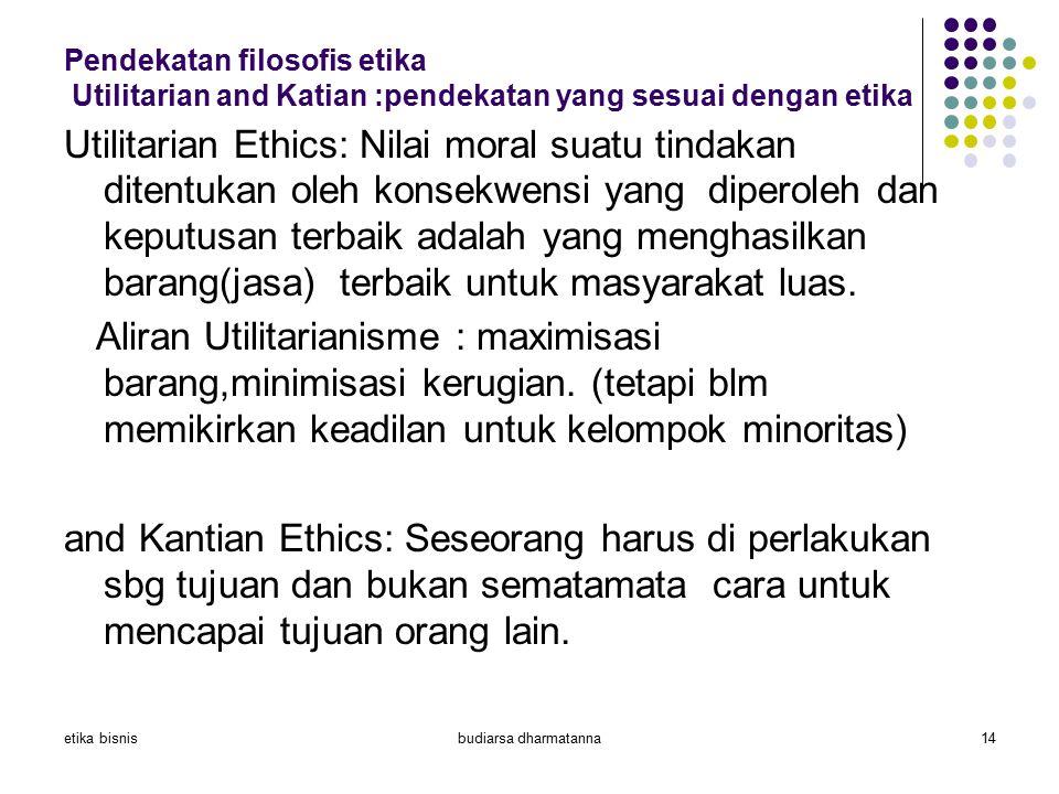 Bisnis Int SAP 2 2008-2009 Pendekatan filosofis etika Utilitarian and Katian :pendekatan yang sesuai dengan etika.