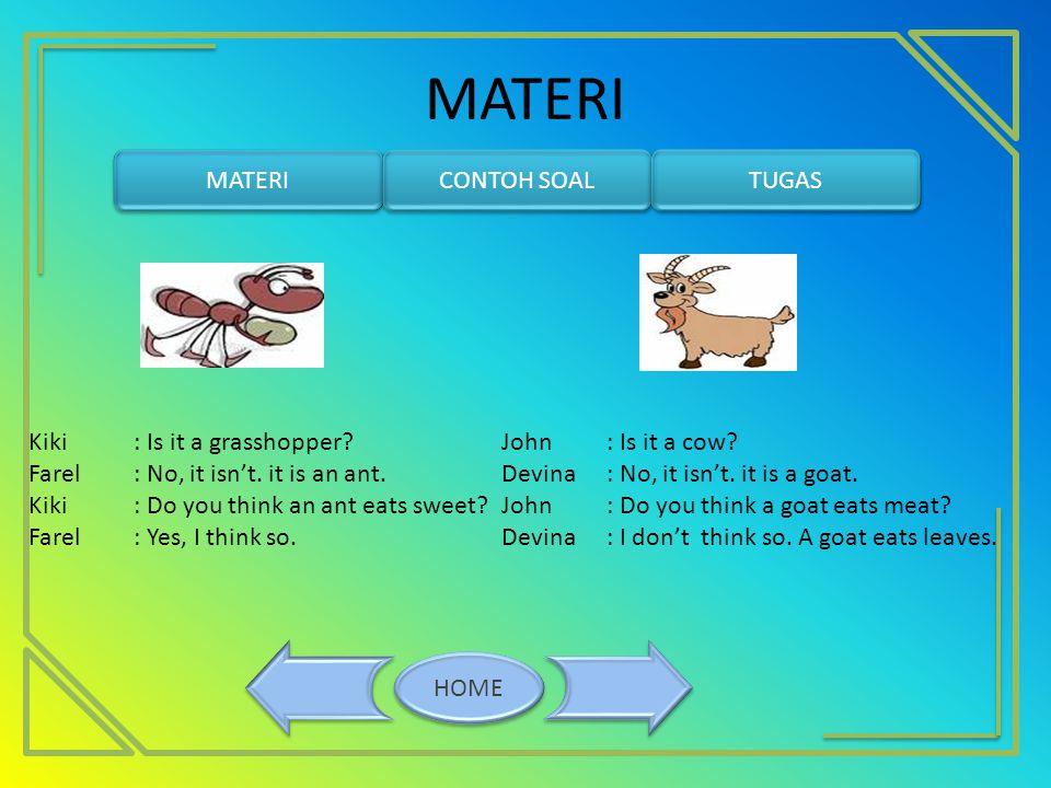 MATERI MATERI CONTOH SOAL TUGAS Kiki : Is it a grasshopper