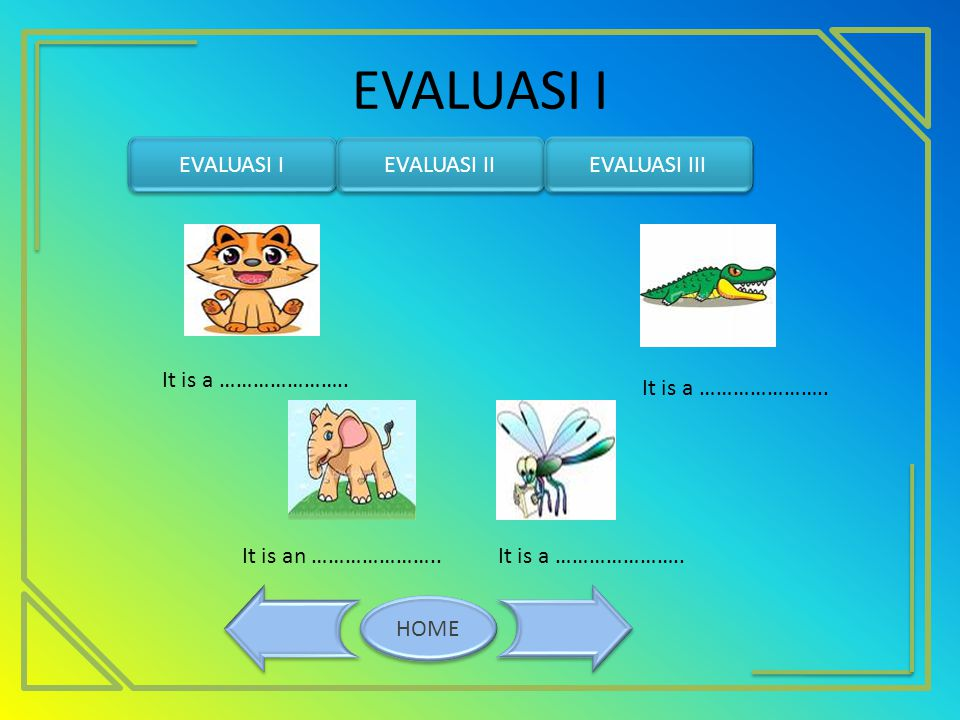 EVALUASI I EVALUASI I EVALUASI II EVALUASI III It is a …………………..