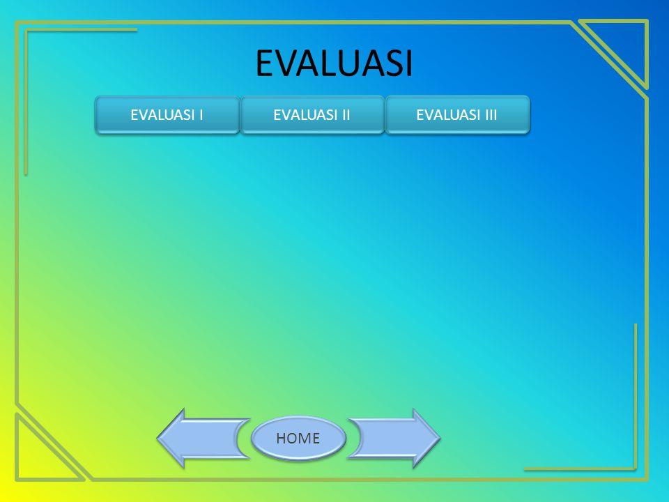 EVALUASI EVALUASI I EVALUASI II EVALUASI III HOME