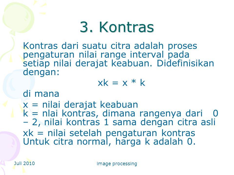 3. Kontras Kontras dari suatu citra adalah proses pengaturan nilai range interval pada setiap nilai derajat keabuan. Didefinisikan dengan: