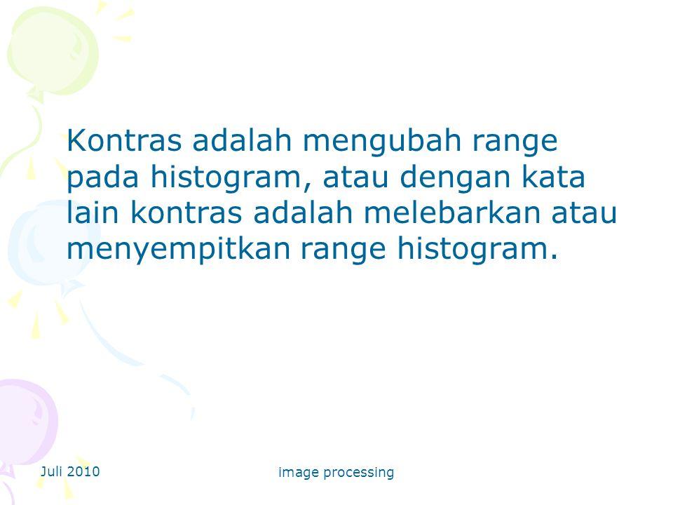Kontras adalah mengubah range pada histogram, atau dengan kata lain kontras adalah melebarkan atau menyempitkan range histogram.