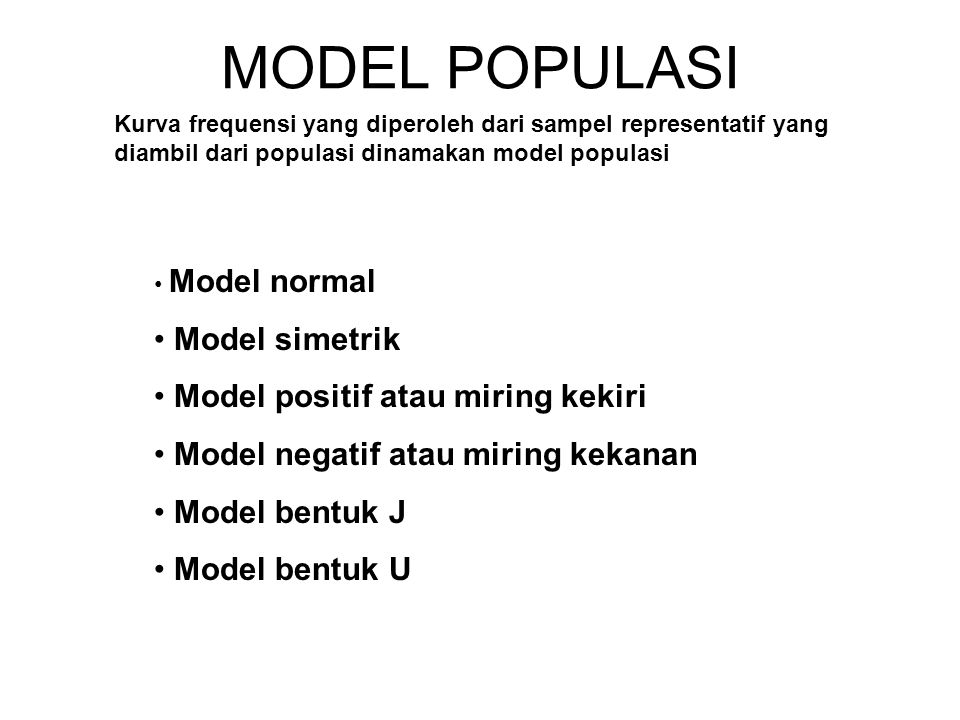 MODEL POPULASI Model simetrik Model positif atau miring kekiri