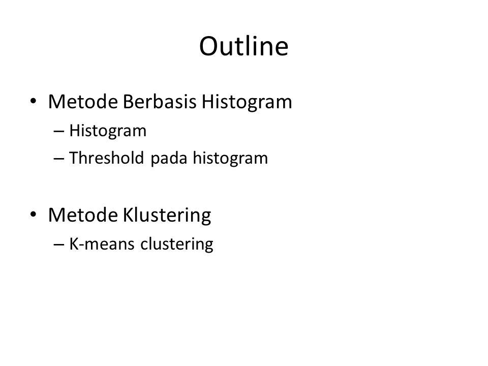 Outline Metode Berbasis Histogram Metode Klustering Histogram