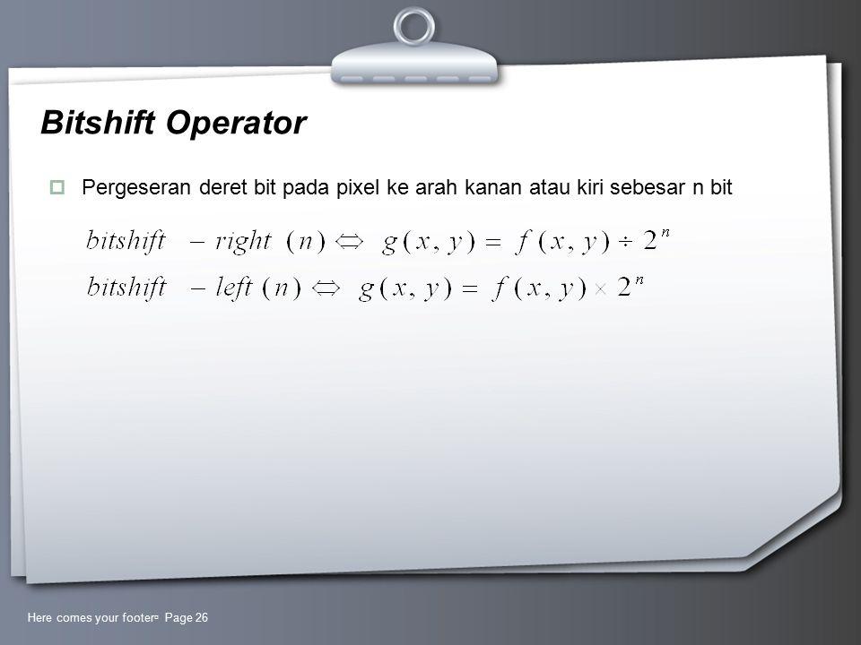 Bitshift Operator Pergeseran deret bit pada pixel ke arah kanan atau kiri sebesar n bit.