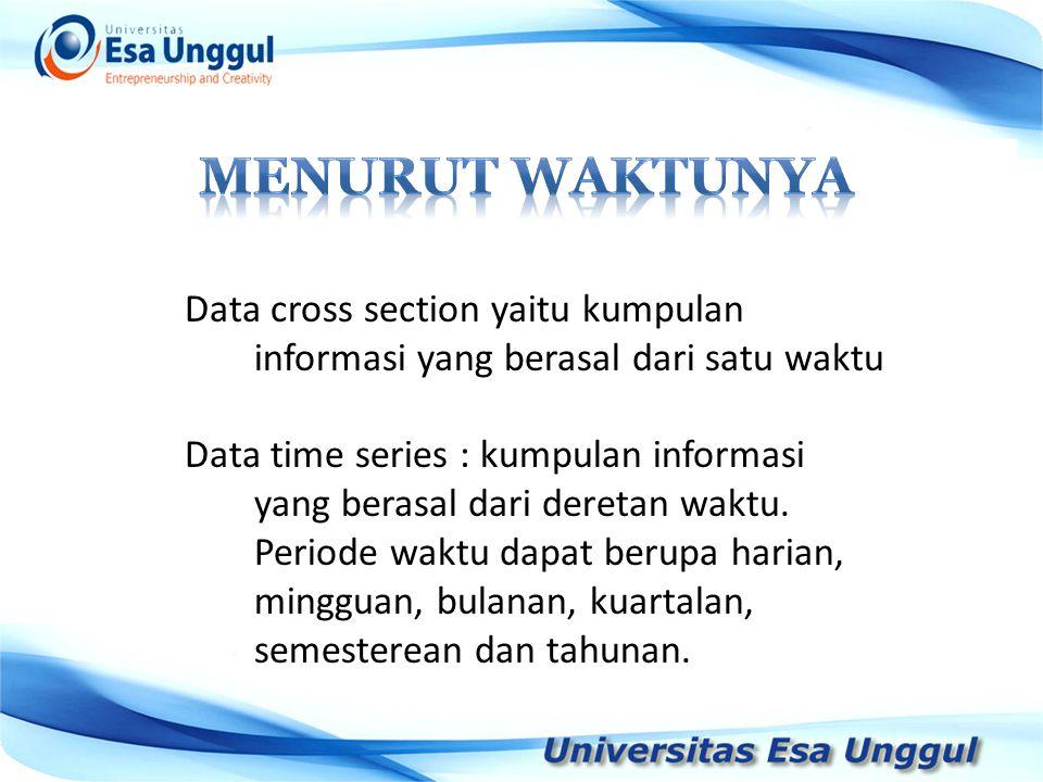 MENURUT WAKTUNYA Data cross section yaitu kumpulan informasi yang berasal dari satu waktu.